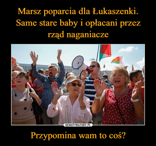 Marsz poparcia dla Łukaszenki. Same stare baby i opłacani przez rząd naganiacze Przypomina wam to coś?