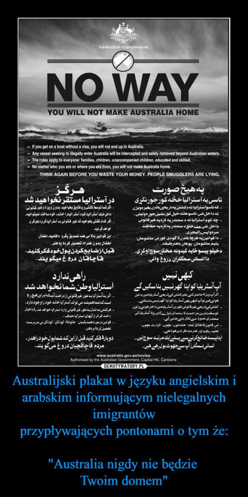 """Australijski plakat w języku angielskim i arabskim informującym nielegalnych imigrantów przypływających pontonami o tym że:  """"Australia nigdy nie będzie  Twoim domem"""""""