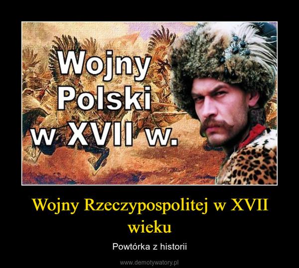 Wojny Rzeczypospolitej w XVII wieku – Powtórka z historii