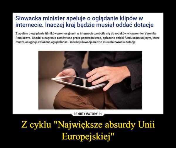 """Z cyklu """"Największe absurdy Unii Europejskiej"""" –"""
