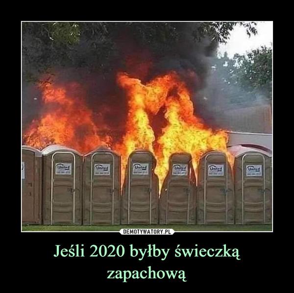 Jeśli 2020 byłby świeczką zapachową –
