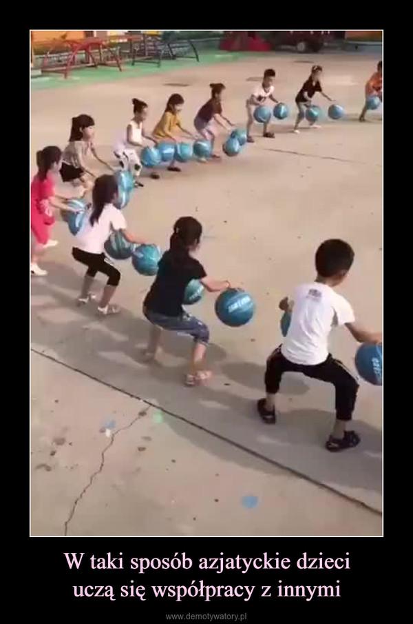 W taki sposób azjatyckie dzieciuczą się współpracy z innymi –