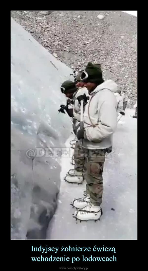 Indyjscy żołnierze ćwiczą wchodzenie po lodowcach –