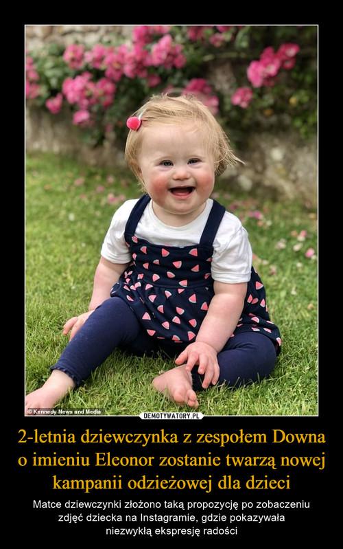 2-letnia dziewczynka z zespołem Downa o imieniu Eleonor zostanie twarzą nowej kampanii odzieżowej dla dzieci