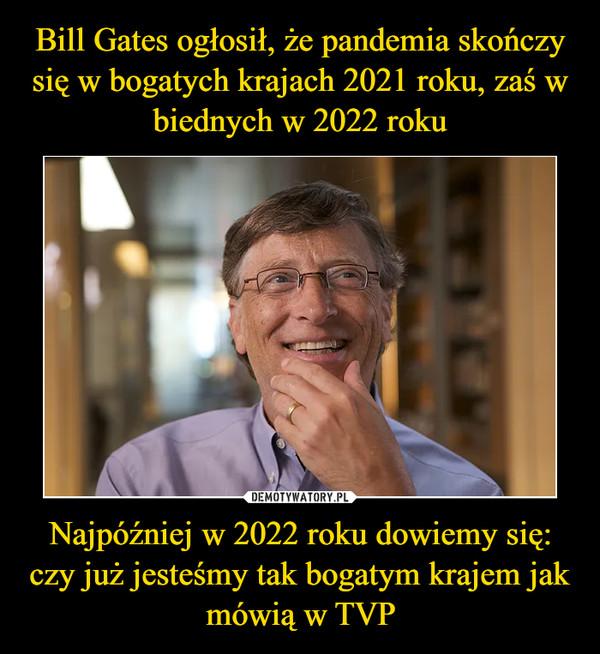 Najpóźniej w 2022 roku dowiemy się: czy już jesteśmy tak bogatym krajem jak mówią w TVP –