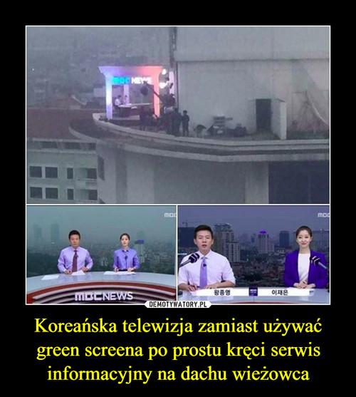 Koreańska telewizja zamiast używać green screena po prostu kręci serwis informacyjny na dachu wieżowca