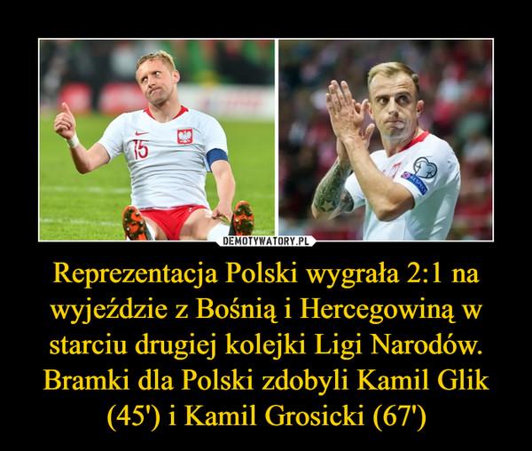 Reprezentacja Polski wygrała 2:1 na wyjeździe z Bośnią i Hercegowiną w starciu drugiej kolejki Ligi Narodów. Bramki dla Polski zdobyli Kamil Glik (45') i Kamil Grosicki (67') –