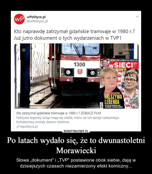 """Po latach wydało się, że to dwunastoletni Morawiecki – Słowa """"dokument"""" i """"TVP"""" postawione obok siebie, dają w dzisiejszych czasach niezamierzony efekt komiczny..."""