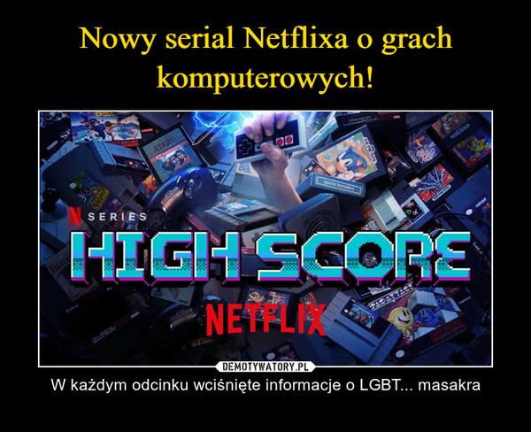 – W każdym odcinku wciśnięte informacje o LGBT... masakra