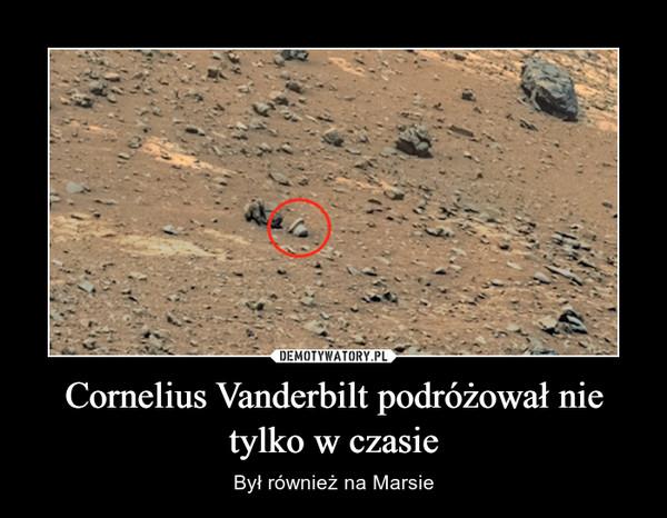 Cornelius Vanderbilt podróżował nie tylko w czasie – Był również na Marsie