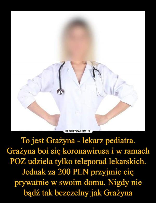 To jest Grażyna - lekarz pediatra. Grażyna boi się koronawirusa i w ramach POZ udziela tylko teleporad lekarskich. Jednak za 200 PLN przyjmie cię prywatnie w swoim domu. Nigdy nie bądź tak bezczelny jak Grażyna –
