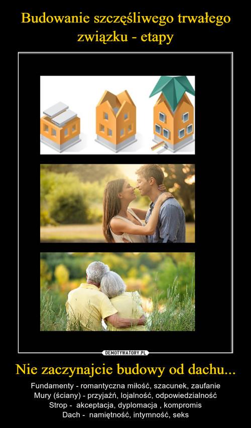 Budowanie szczęśliwego trwałego związku - etapy Nie zaczynajcie budowy od dachu...