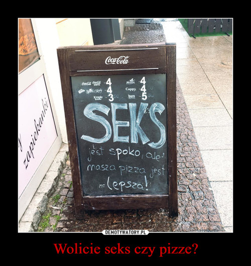 Wolicie seks czy pizze?
