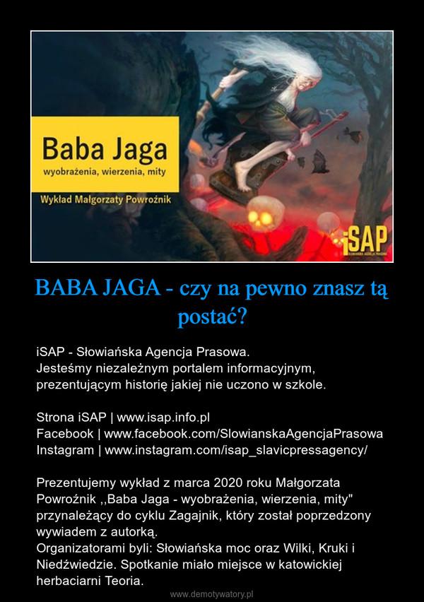 """BABA JAGA - czy na pewno znasz tą postać? – iSAP - Słowiańska Agencja Prasowa.Jesteśmy niezależnym portalem informacyjnym, prezentującym historię jakiej nie uczono w szkole. Strona iSAP   www.isap.info.plFacebook   www.facebook.com/SlowianskaAgencjaPrasowaInstagram   www.instagram.com/isap_slavicpressagency/Prezentujemy wykład z marca 2020 roku Małgorzata Powroźnik ,,Baba Jaga - wyobrażenia, wierzenia, mity"""" przynależący do cyklu Zagajnik, który został poprzedzony wywiadem z autorką. Organizatorami byli: Słowiańska moc oraz Wilki, Kruki i Niedźwiedzie. Spotkanie miało miejsce w katowickiej herbaciarni Teoria."""