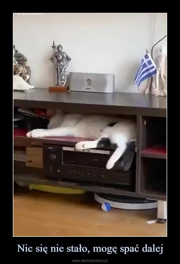 Nic się nie stało, mogę spać dalej –