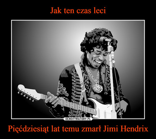 Jak ten czas leci Pięćdziesiąt lat temu zmarł Jimi Hendrix