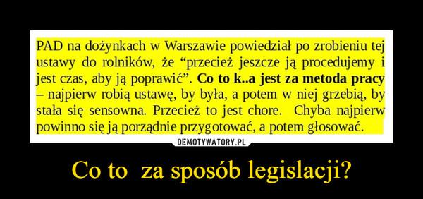 Co to  za sposób legislacji? –