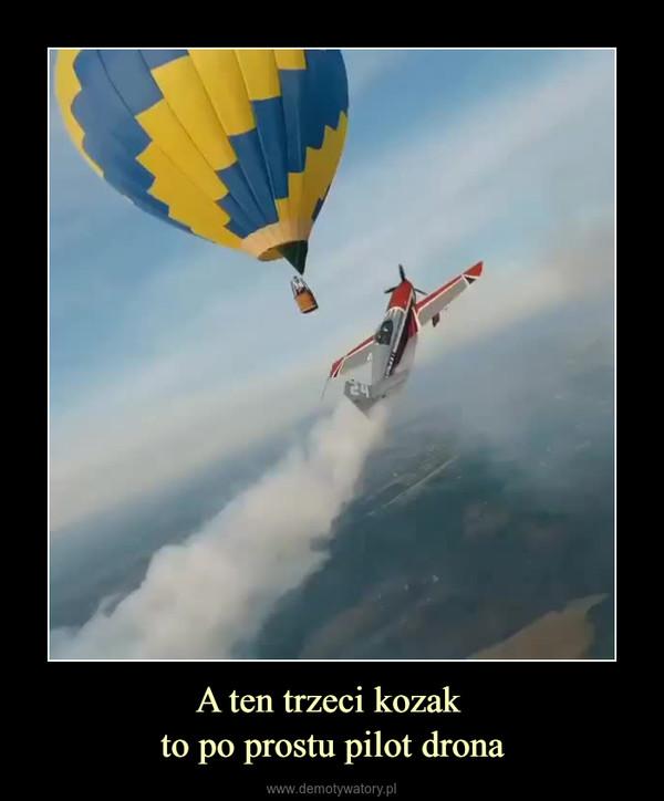 A ten trzeci kozak to po prostu pilot drona –