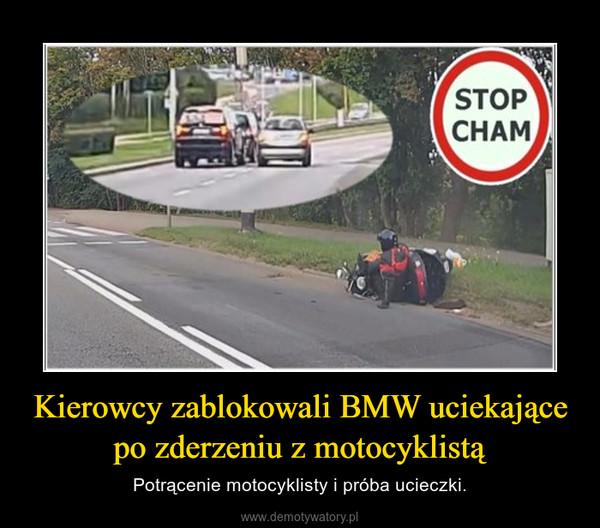 Kierowcy zablokowali BMW uciekające po zderzeniu z motocyklistą – Potrącenie motocyklisty i próba ucieczki.