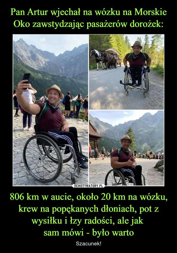 806 km w aucie, około 20 km na wózku, krew na popękanych dłoniach, pot z wysiłku i łzy radości, ale jak sam mówi - było warto – Szacunek!