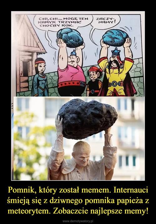 Pomnik, który został memem. Internauci śmieją się z dziwnego pomnika papieża z meteorytem. Zobaczcie najlepsze memy!