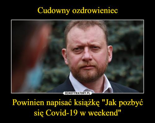 """Cudowny ozdrowieniec Powinien napisać książkę """"Jak pozbyć się Covid-19 w weekend"""""""