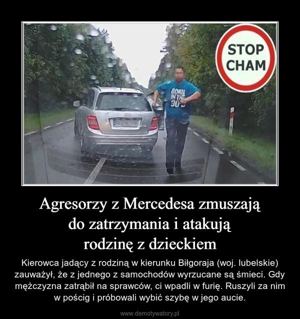 Agresorzy z Mercedesa zmuszajądo zatrzymania i atakująrodzinę z dzieckiem – Kierowca jadący z rodziną w kierunku Biłgoraja (woj. lubelskie) zauważył, że z jednego z samochodów wyrzucane są śmieci. Gdy mężczyzna zatrąbił na sprawców, ci wpadli w furię. Ruszyli za nim w pościg i próbowali wybić szybę w jego aucie.