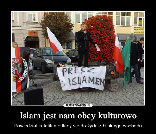 Islam jest nam obcy kulturowo