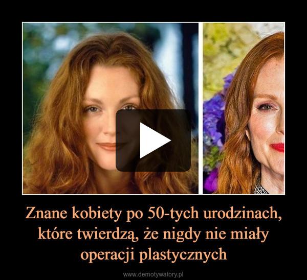 Znane kobiety po 50-tych urodzinach, które twierdzą, że nigdy nie miały operacji plastycznych –