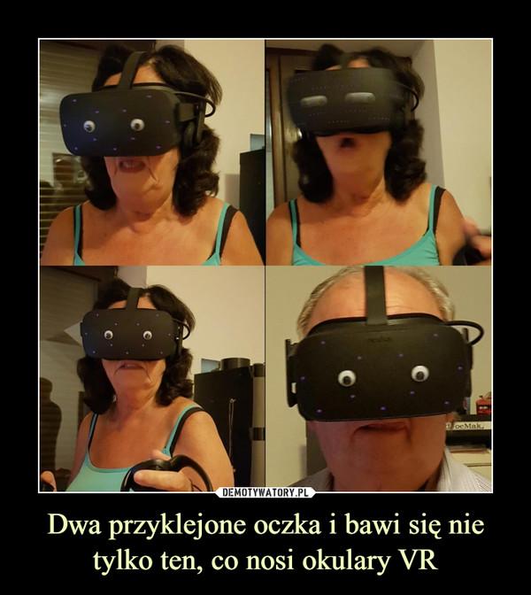 Dwa przyklejone oczka i bawi się nie tylko ten, co nosi okulary VR –