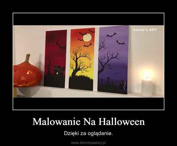 Malowanie Na Halloween – Dzięki za oglądanie.