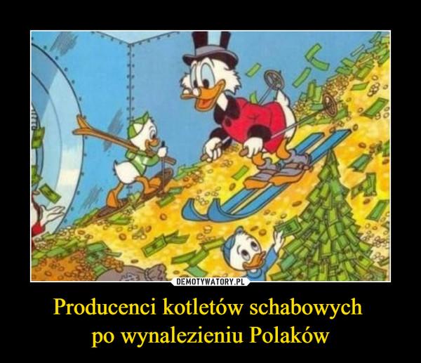 Producenci kotletów schabowych po wynalezieniu Polaków –