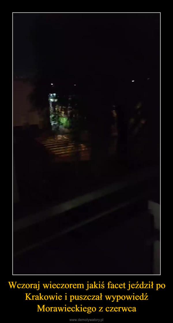 Wczoraj wieczorem jakiś facet jeździł po Krakowie i puszczał wypowiedź Morawieckiego z czerwca –