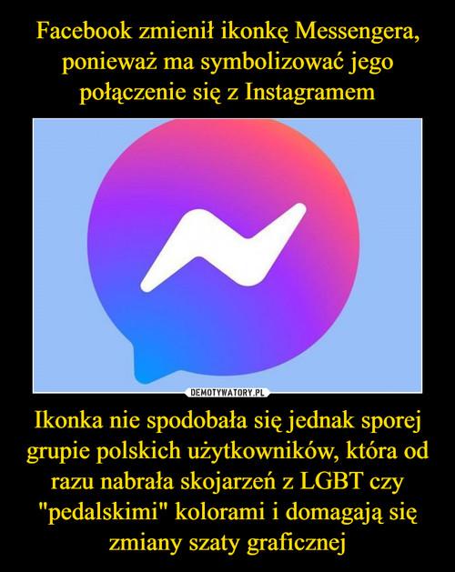 """Facebook zmienił ikonkę Messengera, ponieważ ma symbolizować jego połączenie się z Instagramem Ikonka nie spodobała się jednak sporej grupie polskich użytkowników, która od razu nabrała skojarzeń z LGBT czy """"pedalskimi"""" kolorami i domagają się zmiany szaty graficznej"""