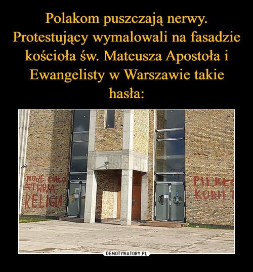 Polakom puszczają nerwy. Protestujący wymalowali na fasadzie kościoła św. Mateusza Apostoła i Ewangelisty w Warszawie takie hasła: