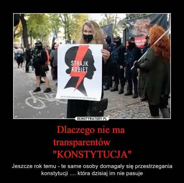 """Dlaczego nie ma    transparentów           """"KONSTYTUCJA"""""""