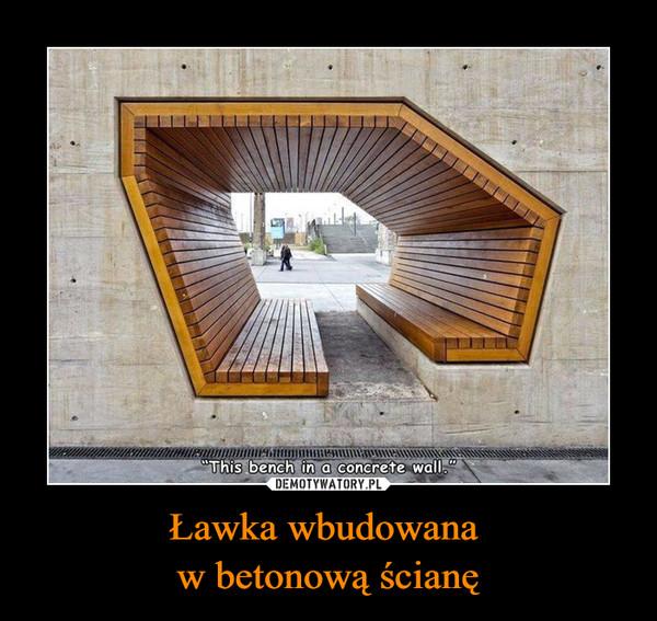 Ławka wbudowana w betonową ścianę –