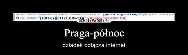 Praga-północ – dziadek odłącza internet
