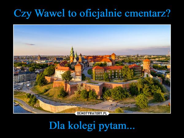 Czy Wawel to oficjalnie cmentarz? Dla kolegi pytam...