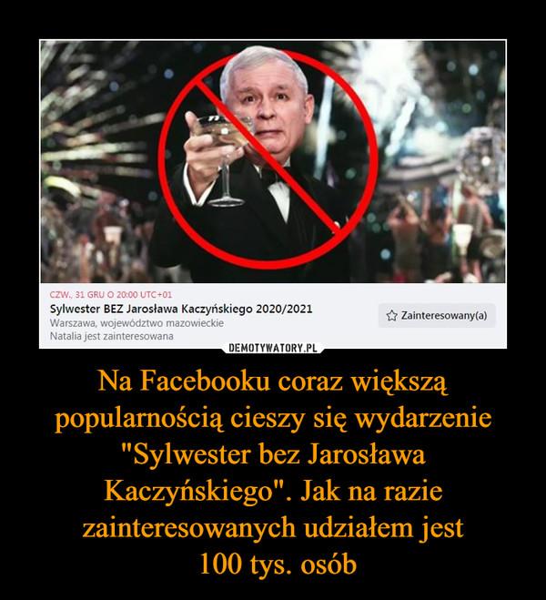 """Na Facebooku coraz większą popularnością cieszy się wydarzenie """"Sylwester bez Jarosława Kaczyńskiego"""". Jak na razie zainteresowanych udziałem jest 100 tys. osób –"""