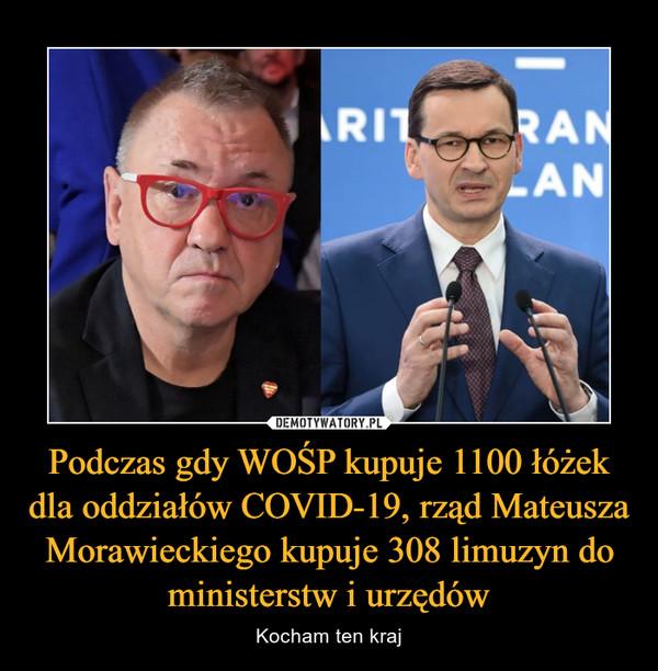 Podczas gdy WOŚP kupuje 1100 łóżek dla oddziałów COVID-19, rząd Mateusza Morawieckiego kupuje 308 limuzyn do ministerstw i urzędów – Kocham ten kraj