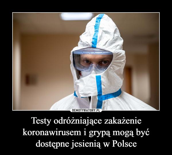 Testy odróżniające zakażenie koronawirusem i grypą mogą być dostępne jesienią w Polsce –