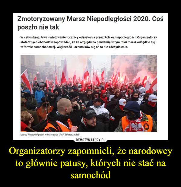 Organizatorzy zapomnieli, że narodowcy to głównie patusy, których nie stać na samochód –  Zmotoryzowany Marsz Niepodległości 2020. Coś poszło nie tak W całym kraju trwa świętowanie rocznicy odzyskania przez Polskę niepodległości. Organizatorzy stołecznych obchodów zapowiadali, że ze względu na pandemię w tym roku marsz odbędzie się w formie samochodowej. Większość uczestników się na to nie zdecydowała. Marsz Niepodległości w Warszawe (PAP, Tomasz Gzell)