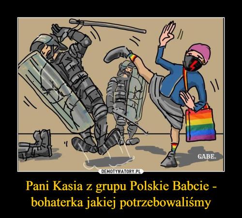 Pani Kasia z grupu Polskie Babcie - bohaterka jakiej potrzebowaliśmy