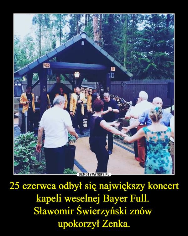 25 czerwca odbył się największy koncert kapeli weselnej Bayer Full. Sławomir Świerzyński znów upokorzył Zenka. –