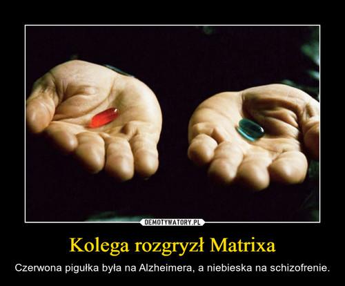Kolega rozgryzł Matrixa