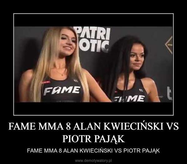 FAME MMA 8 ALAN KWIECIŃSKI VS PIOTR PAJĄK – FAME MMA 8 ALAN KWIECIŃSKI VS PIOTR PAJĄK