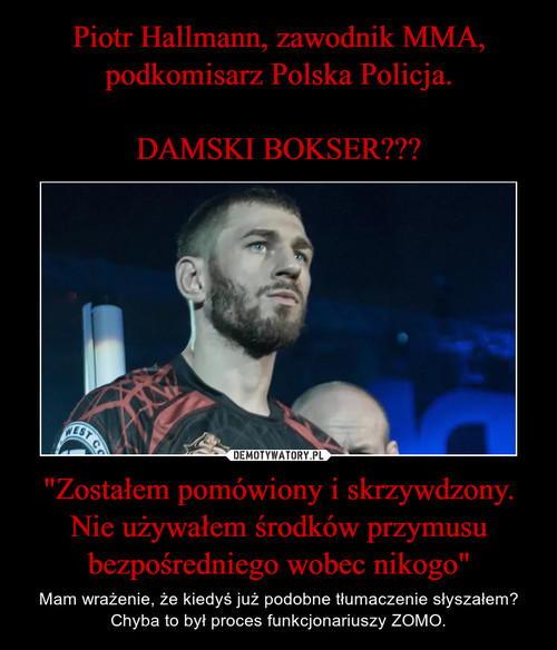 """Piotr Hallmann, zawodnik MMA, podkomisarz Polska Policja.  DAMSKI BOKSER??? """"Zostałem pomówiony i skrzywdzony. Nie używałem środków przymusu bezpośredniego wobec nikogo"""""""