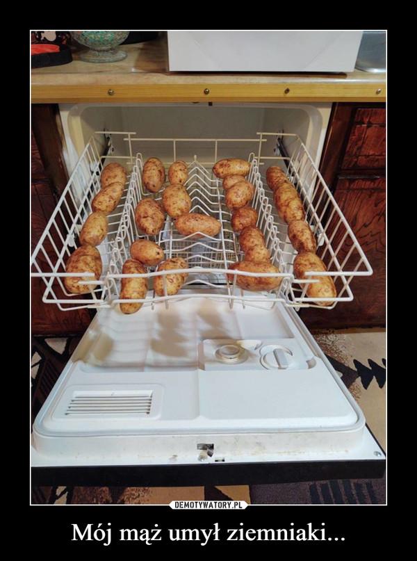 Mój mąż umył ziemniaki... –