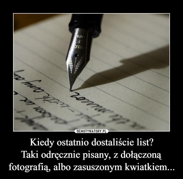 Kiedy ostatnio dostaliście list?Taki odręcznie pisany, z dołączoną fotografią, albo zasuszonym kwiatkiem... –